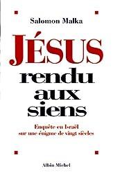 Jésus rendu aux siens : Enquête en Israël sur une énigme de vingt siècles