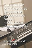 Guia total de combinaciones de quinielas deportivas de futbol nacionales e internacionales (Combina total)
