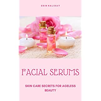 Facial Serums: Skin Care Secrets For Ageless Beauty (English Edition)