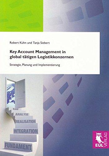 Key Account Management in global tätigen Logistikkonzernen: Strategie, Planung und Implementierung
