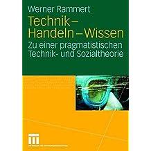 Technik - Handeln - Wissen: Zu einer pragmatistischen Technik- und Sozialtheorie (German Edition)