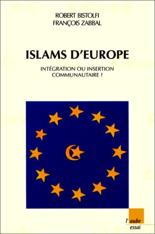 Islams d'Europe : Intégration ou insertion communautaire?