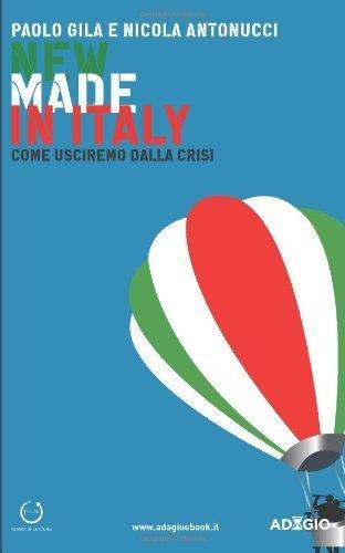 New Made in Italy: Come usciremo dalla crisi di Gila, Paolo (2014) Tapa blanda