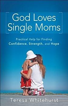 God Loves Single Moms: Practical Help for Finding Confidence, Strength, and Hope von [Whitehurst, Teresa]