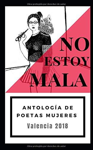 No estoy mala: Antología de mujeres poetas. Valencia, 2018