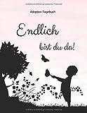 Adoption Tagebuch - Endlich bist du da!: Babybuch für Adoptiveltern   zum Ausfüllen