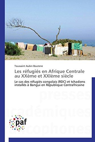 Les réfugiés en afrique centrale au xxème et xxième siècle par Toussaint Aubin Boutene