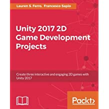 Unity 2017 2D Game Development Projects: Create three interactive and engaging 2D games with Unity 2017