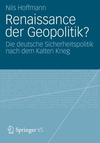 Renaissance der Geopolitik?: Die Deutsche Sicherheitspolitik Nach dem Kalten Krieg (German Edition)