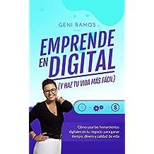 EMPRENDE EN DIGITAL (y haz tu vida más fácil): Cómo usar las herramientas digitales en tu negocio para ganar tiempo, dinero y calidad de vida