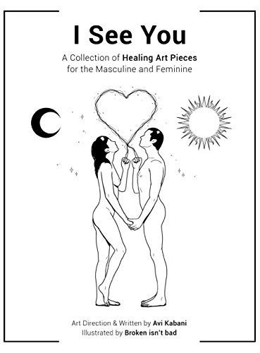 I See You: A Collection of Healing Art Pieces for the Masculine and Feminine por Avi Kabani