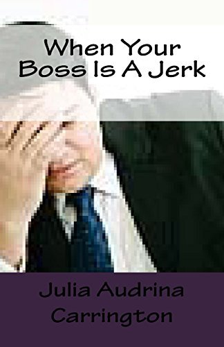 When Your Boss Is A Jerk by Julia Audrina Carrington (2012-11-29)