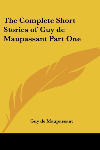 The Complete Short Stories Of Guy De Maupassant by Guy De Maupassant