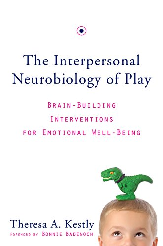 Electronics e-Books Pdf: The Interpersonal Neurobiology of Play: Brain-Building Interventions for Emotional Well-Being (Norton Series on Interpersonal Neurobiology)