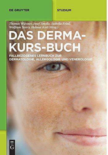 Das Derma-Kurs-Buch: Fallbezogenes Lernbuch Zur Dermatologie, Allergologie Und Venerologie (De Gruyter Studium)