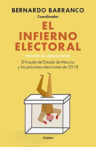 El infierno electoral: El fraude del Estado de México y las próximas elecciones de 2018
