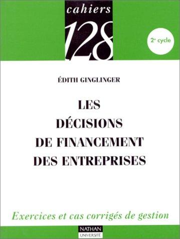 Les décisions de financement des entreprises : Exercices et cas corrigés de gestion, 2e cycle