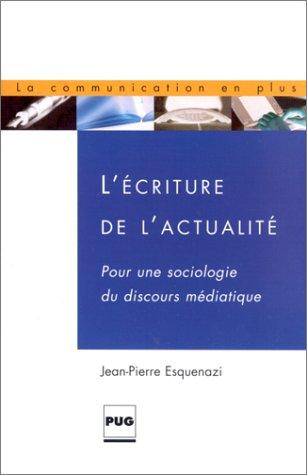 L'Ecriture de l'actualité : Pour une sociologie du discours médiatique