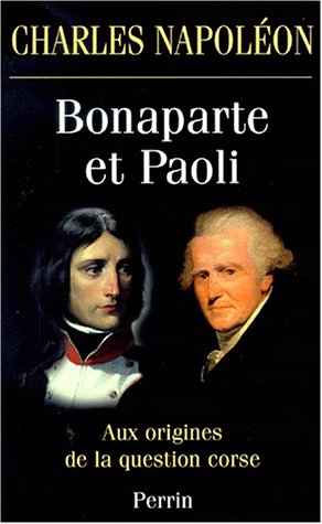 Bonaparte et Paoli: Aux origines de la question corse