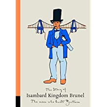 The Story of Isambard Kingdom Brunel: The Man Who Built Britain (Great Victorians)