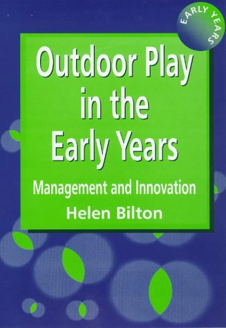 Outdoor Play in the Early Years: Management and Innovation: Volume 4 (Early Years (London, England).) por Helen Bilton