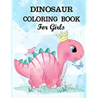 Dinosaur Coloring Book for Girls: A dinosaur coloring activity book for kids. Great dinosaur activity gift for little children. Fun Easy Adorable ... Funny dino coloring book for toddlers