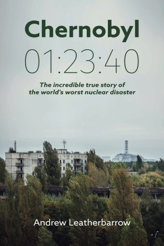 Chernobyl 01: 23:40: The incredible true story of the world's worst nuclear disaster por Andrew Leatherbarrow