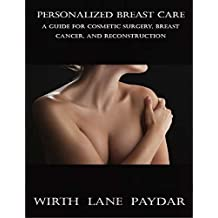 Personalized Breast Care: A Guide for Cosmetic Surgery, Breast Cancer, and Reconstruction (English Edition)