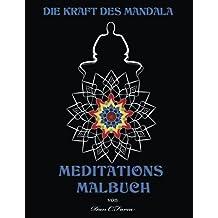 Die Kraft des Mandala MEDITATIONS MALBUCH: Meditations Malbuch