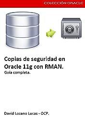 Copias de seguridad en Oracle 11g con RMAN. (Manuales vitales nº 3) (Spanish Edition)