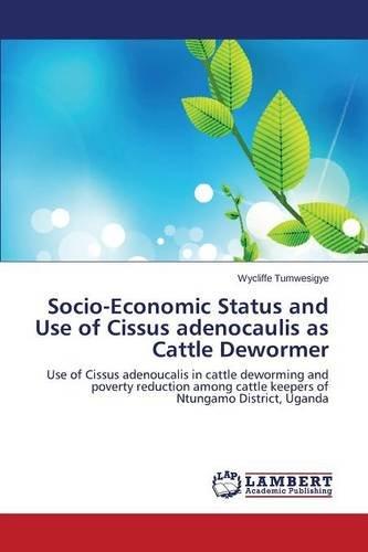 Socio-Economic Status and Use of Cissus adenocaulis as Cattle Dewormer por Tumwesigye Wycliffe