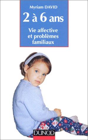 L'enfant de 2 à 6 ans : Vie affective et problèmes familiaux par Myriam David