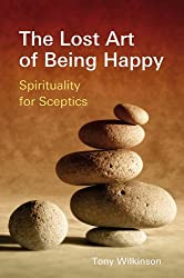 Lost Art of Being Happy: Spirituality for Sceptics