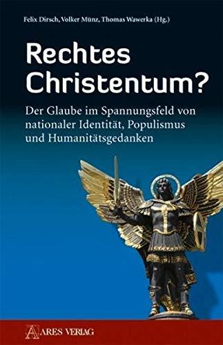 Rechtes Christentum?: Der Glaube im Spannungsfeld von nationaler Identität, Populismus und Humanitätsgedanken