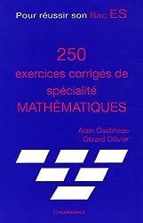 250 exercices corrigés de spécialité mathématiques : Pour réussir son Bac ES