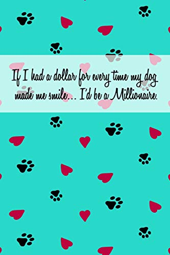 If I had a dollar for every time my dog made me smile... I'd be a Millionaire.: Pocket Gift Notebook for Dog and Puppy Lovers (Pet-pocket-id)