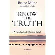Know the Truth: Written by Bruce Milne, 2014 Edition, (Third) Publisher: Inter-Varsity Press [Paperback]