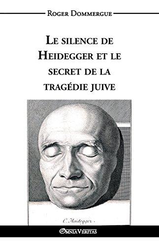 Le silence de Heidegger et le secret de la tragédie juive par Roger Dommergue