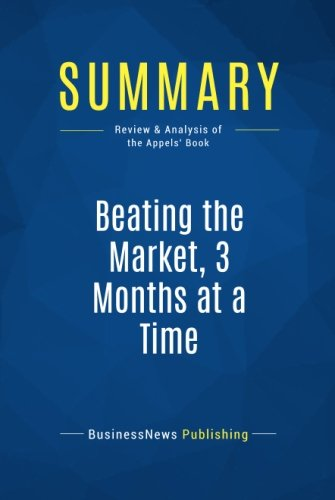 Summary: Beating the Market, 3 Months at a Time: Review and Analysis of the Appels' Book par Businessnews Publishing
