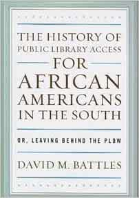 The History of Public Library Access for African Americans in the South: Or, Leaving Behind the Plow