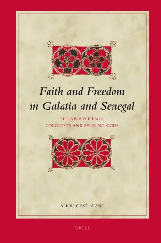 Faith and Freedom in Galatia and Senegal: The Apostle Paul, Colonists and Sending Gods (Biblical Interpretation)
