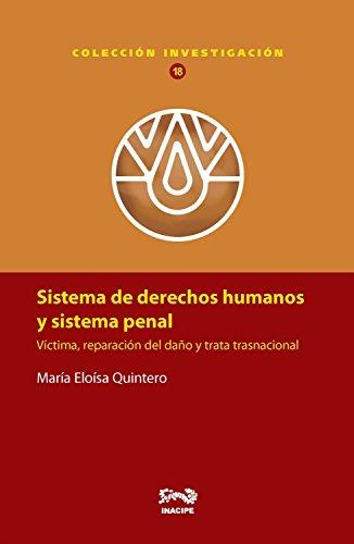 Sistema de derechos humanos y sistema penal: Víctima, reparación del daño y trata trasnacional