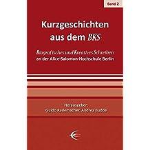 Kurzgeschichten aus dem BKS: Biografisches und Kreatives Schreiben an der Alice-Salomon-Hochschule Berlin