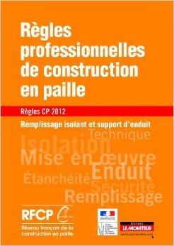 Rgles professionnelles de construction en paille - Rgles CP 2012 de Rseau franais de la construction en paille ( 23 novembre 2011 )