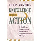 [(Knowledge for Action: Guide to Overcoming Barriers to Organizational Change)] [Author: Chris Argyris] published on (April, 1993)