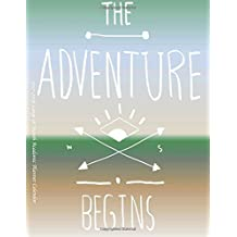 The Adventure Begins 2017-2018 Large 18 Month Academic Planner Calendar: July 2017 To December 2018  8.5x11  Organizer with Motivational Quotes (2018 Motivational Quotes Planners)