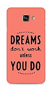 AMEZ dreams dont work unless you do Back Cover For Samsung Galaxy A7 (2016 EDITION)
