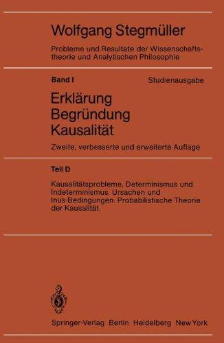 Erklärung - Begründung - Kausalität, Teil D: Kausalitätsprobleme, Determinismus und Indeterminismus, Ursachen und Inus-Bedingungen, Probabilistische und Analytischen Philosophie, Band 1