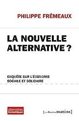 La nouvelle alternative: Enquête sur l'économie sociale et solidaire