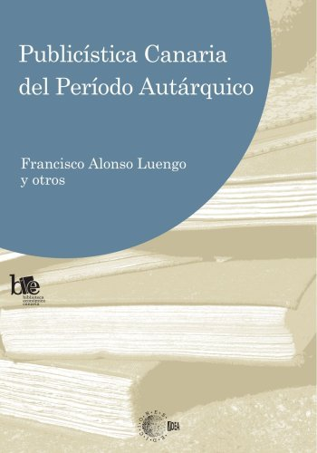 Publicística canaria del periodo autárquico (Biblioteca económica Canaria) por Francisco Y Otros Alonso Luengo
